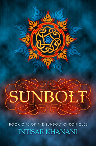 Sunbolt (The Sunbolt Chronicles Book 1) by Intisar Khanani