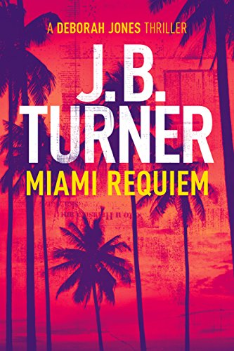 Miami Requiem (Deborah Jones Crime Thriller Series Book 1) by J.B. Turner