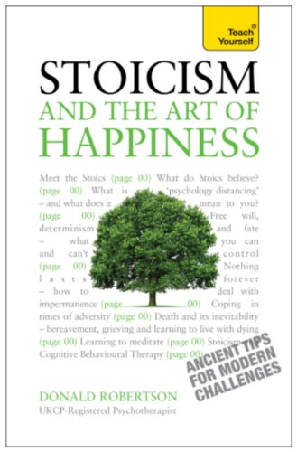 Stoicism and the Art of Happiness - Ancient Tips For Modern Challenges: Teach Yourself by Donald Robertson