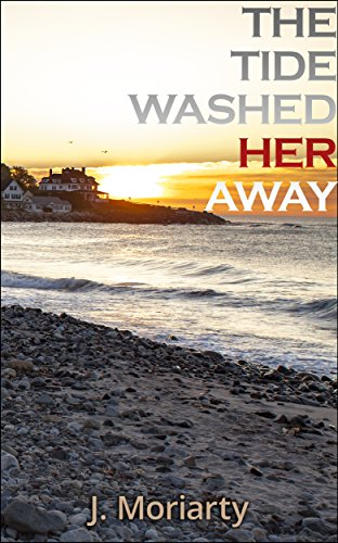 The Tide Washed Her Away (Jessica Carter Mysteries Book 1) by J. Moriarty