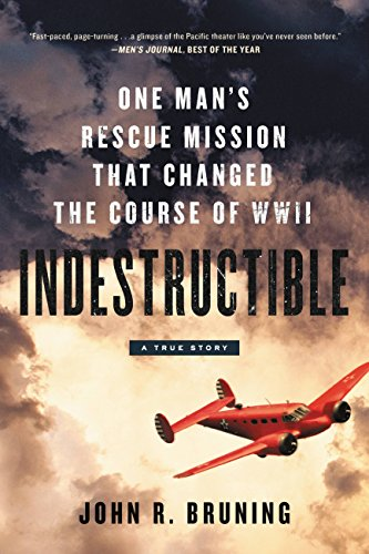 Indestructible: One Man's Rescue Mission That Changed the Course of WWII by John R Bruning