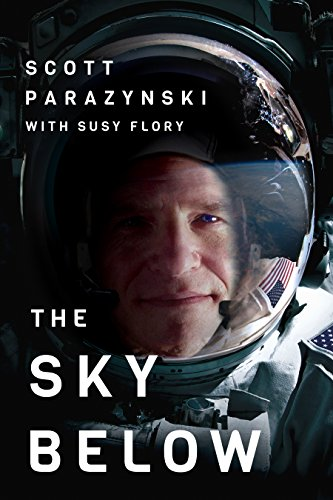 The Sky Below: A True Story of Summits, Space, and Speed [Kindle in Motion] by Scott Parazynski