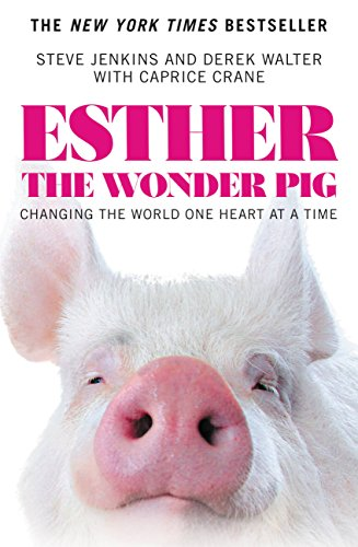 Esther the Wonder Pig: Changing the World One Heart at a Time by Steve Jenkins