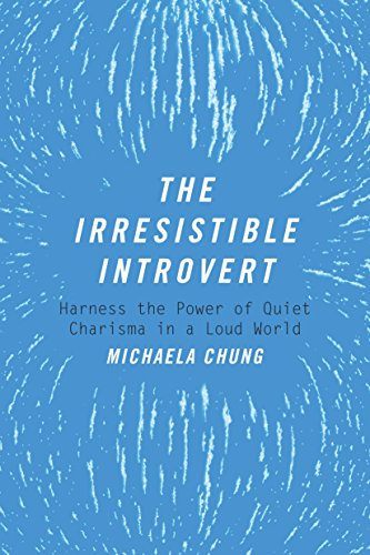 The Irresistible Introvert: Harness the Power of Quiet Charisma in a Loud World by Michaela Chung