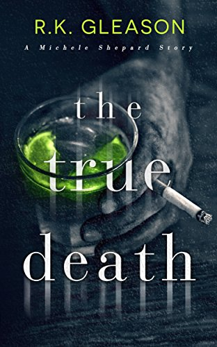 The True Death: A Michele Shepard Story (The True Death Series Book 1) by R.K. Gleason