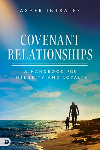 Covenant Relationships: A Handbook for Integrity and Loyalty by Asher Intrater