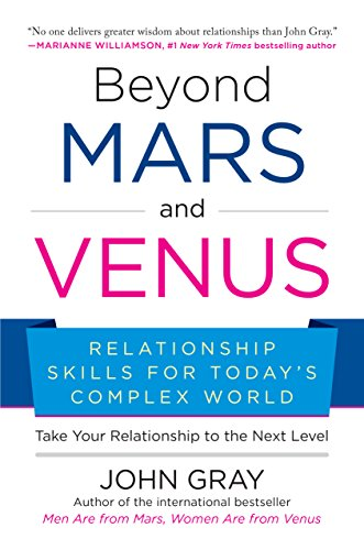 Beyond Mars and Venus: Relationship Skills for Today's Complex World by John Gray