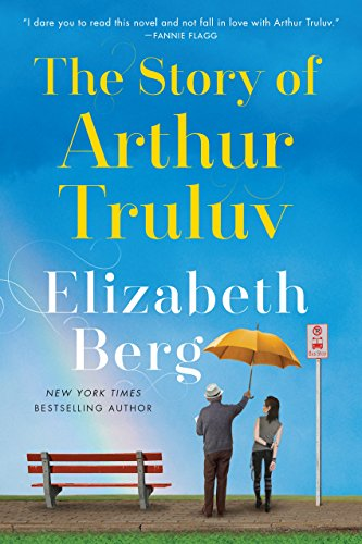 The Story of Arthur Truluv: A Novel by Elizabeth Berg