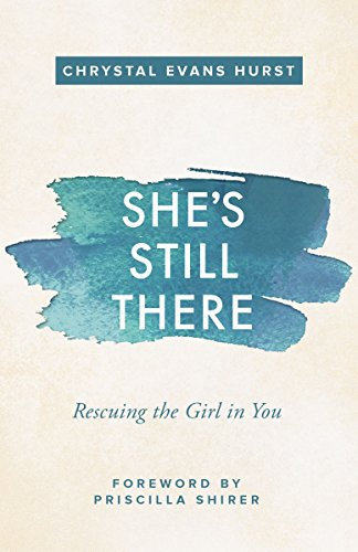 She's Still There: Rescuing the Girl in You by Chrystal Evans Hurst