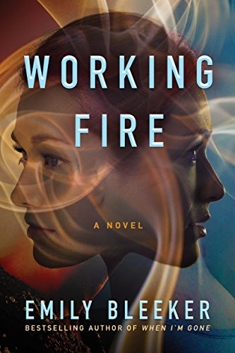 Working Fire: A Novel by Emily Bleeker