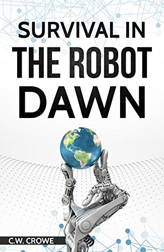 Survival in the Robot Dawn by C. W. Crowe