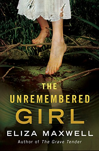 The Unremembered Girl: A Novel by Eliza Maxwell