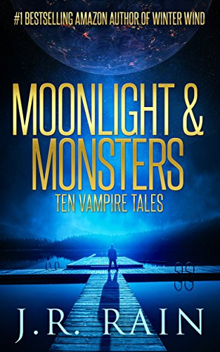 Moonlight & Monsters: Ten Vampire Tales by J.R. Rain