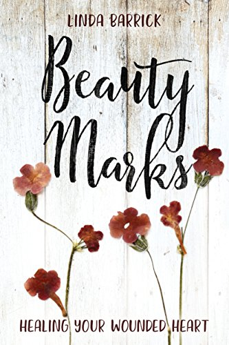 Beauty Marks: Healing Your Wounded Heart by Linda Barrick
