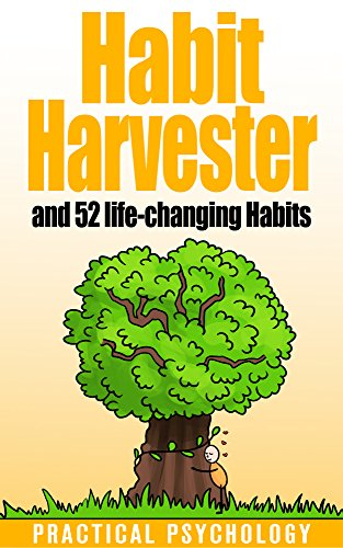 Habit Harvester: How to Copy and Paste Great Habits, How to Break Bad Habits, and 52 Life-Changing Habits by Practical Psychology