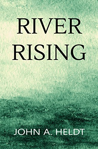 River Rising (Carson Chronicles Book 1) by John A. Heldt