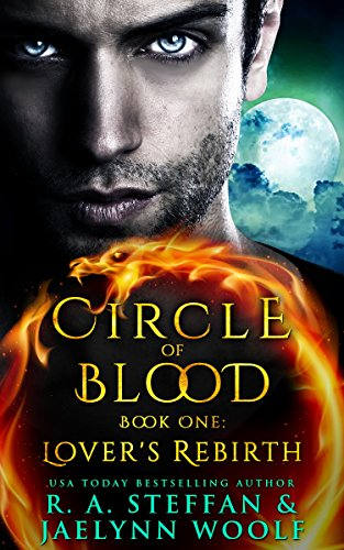 Circle of Blood Book One: Lover's Rebirth by R. A. Steffan and Jaelynn Woolf