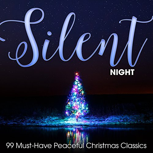 Silent Night: 99 Must-Have Peaceful Christmas Classics By Various Artists