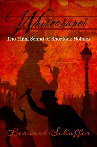 Whitechapel: The Final Stand of Sherlock Holmes by Bernard Schaffer