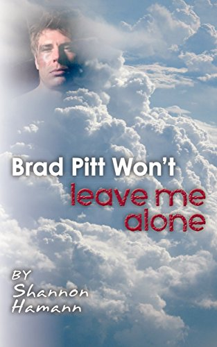 Brad Pitt Won't Leave Me Alone by Shannon Hamann