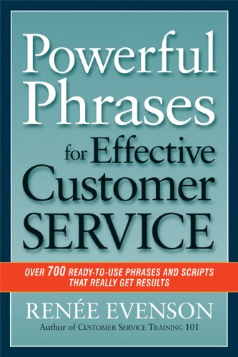 Powerful Phrases for Effective Customer Service: Over 700 Ready-to-Use Phrases and Scripts That Really Get Results by RENÉE EVENSON