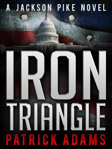 Iron Triangle: A Jackson Pike Novel (Book One of The Iron Triangle Series) by Patrick Adams