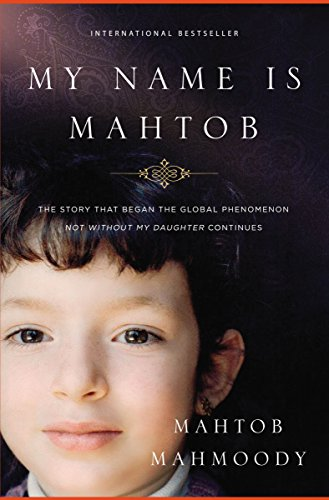 My Name Is Mahtob: The Story that Began in the Global Phenomenon Not Without My Daughter Continues by Mahtob Mahmoody