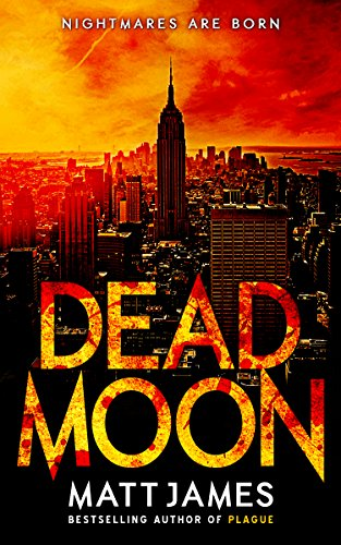 Dead Moon: Nightmares Are Born (The Dead Moon Thrillers Book 1) by Matt James