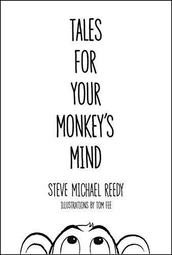 Tales For Your Monkey's Mind: Fables and Modern Fairy Tales for Children by Steve Michael Reedy