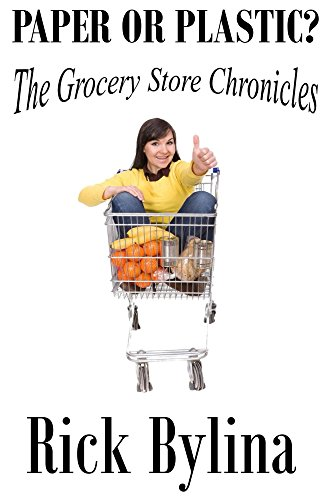 Paper or Plastic?: The Grocery Store Chronicles by Rick Bylina