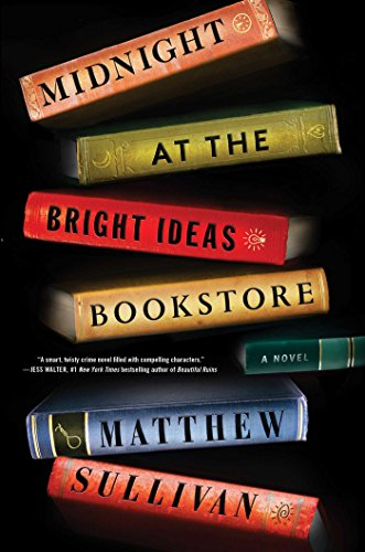 Midnight at the Bright Ideas Bookstore: A Novel by Matthew Sullivan
