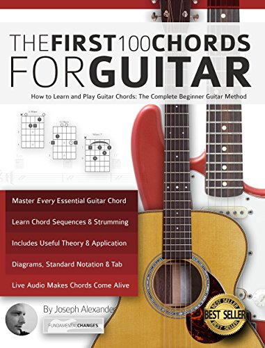 Guitar: The First 100 Chords for Guitar: How to Learn and Play Guitar Chords: The Complete Beginner Guitar Method (Essential Guitar Methods) by Joseph Alexander