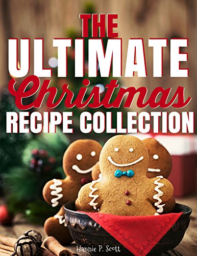 The Ultimate Christmas Recipe Collection by Hannie P. Scott