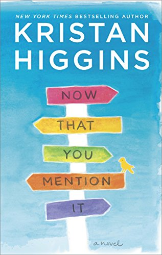 Now That You Mention It: A Novel by Kristan Higgins