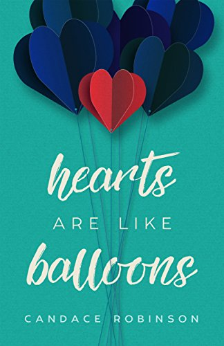 Hearts Are Like Balloons by Candace Robinson