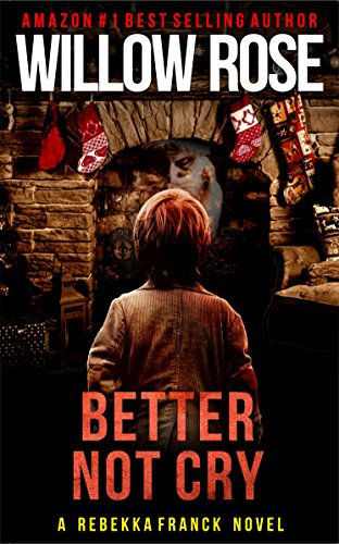 Better Not Cry (Rebekka Franck Book 8) by Willow Rose