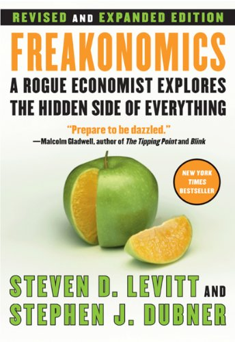 Freakonomics Rev Ed: A Rogue Economist Explores the Hidden Side of Everything by Steven D. Levitt