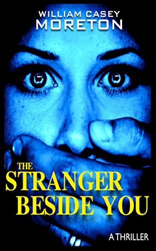 The Stranger Beside You (A Thriller) by William Casey Moreton