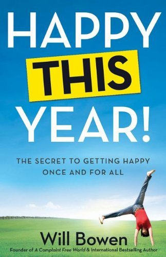 Happy This Year!: The Secret to Getting Happy Once and for All by Will Bowen
