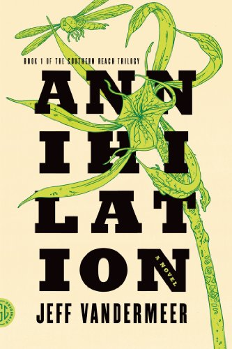 Annihilation: A Novel (The Southern Reach Trilogy Book 1) by Jeff VanderMeer