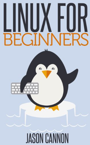 Linux for Beginners: An Introduction to the Linux Operating System and Command Line by Jason Cannon