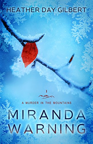 Miranda Warning (A Murder in the Mountains Book 1) by Heather Day Gilbert