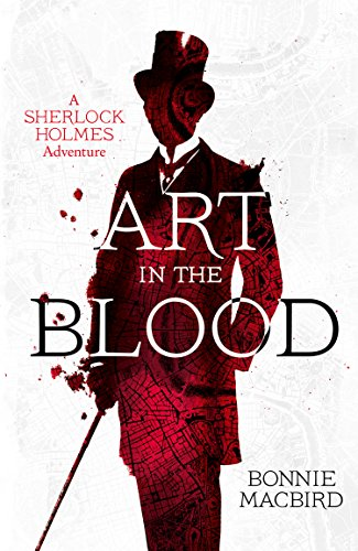 Art in the Blood (A Sherlock Holmes Adventure) by Bonnie MacBird