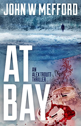 AT Bay (An Alex Troutt Thriller, Book 1) by John W. Mefford