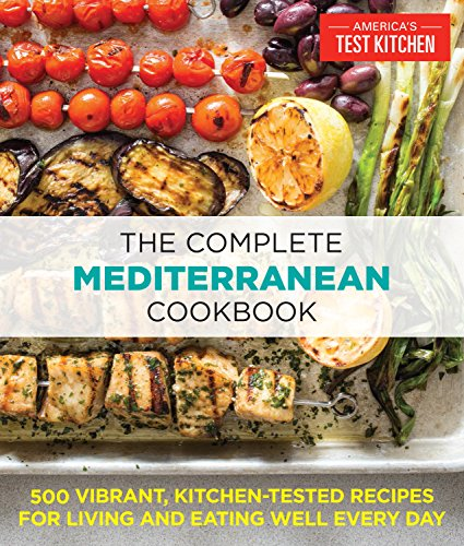 The Complete Mediterranean Cookbook: 500 Vibrant, Kitchen-Tested Recipes for Living and Eating Well Every Day by The Editors at America's Test Kitchen