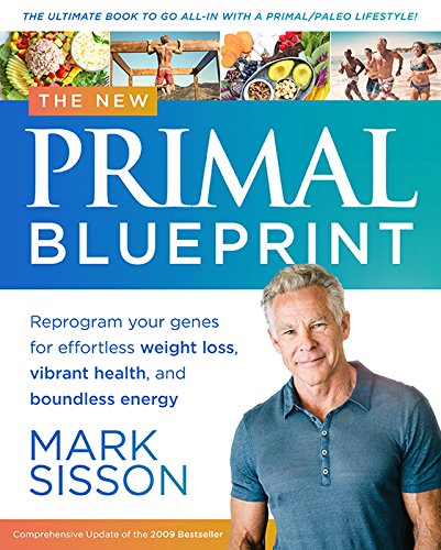 The New Primal Blueprint : Reprogram Your Genes for Effortless Weight Loss, Vibrant Health and Boundless Energy by Mark Sisson