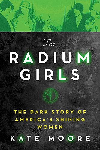 The Radium Girls: The Dark Story of America's Shining Women by Kate Moore