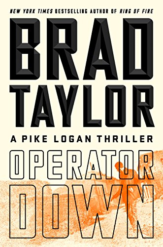 Operator Down: A Pike Logan Thriller by Brad Taylor