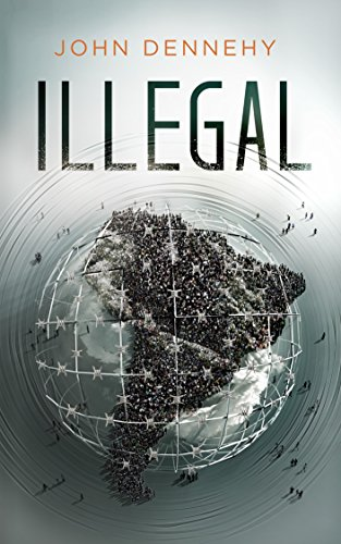 Illegal: A True Story of Love, Revolution and Crossing Borders by John Dennehy