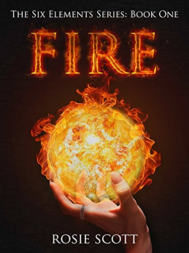 Fire (The Six Elements Book 1) by Rosie Scott